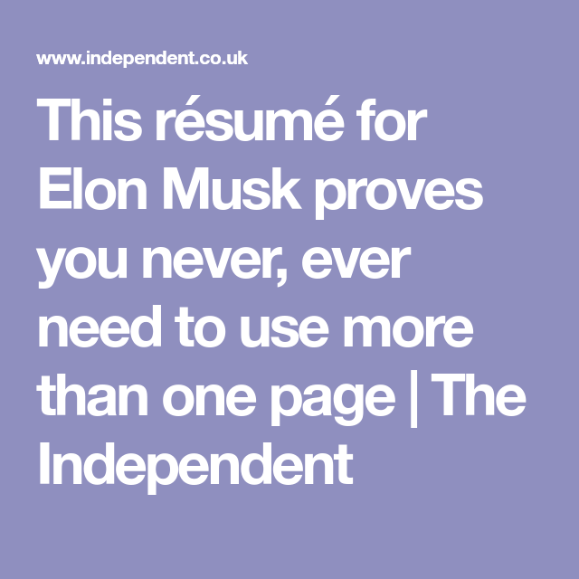 This Resume For Elon Musk Proves You Never Ever Need To Use More Than One Page The Independent Elon Musk First Page Resume