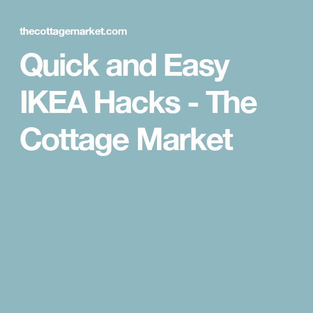 Quick and Easy IKEA Hacks - The Cottage Market