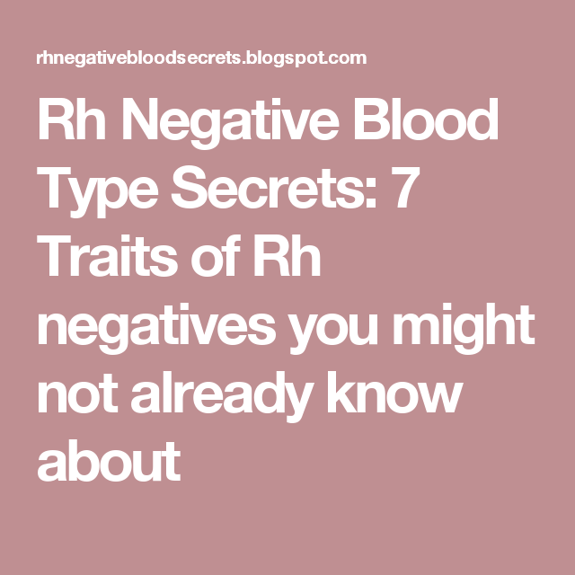 Rh Negative Blood Type Secrets: 7 Traits of Rh negatives you might not already know about
