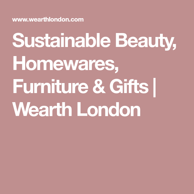 Super Sustainable Beauty Homewares Furniture Gifts Wearth Download Free Architecture Designs Embacsunscenecom