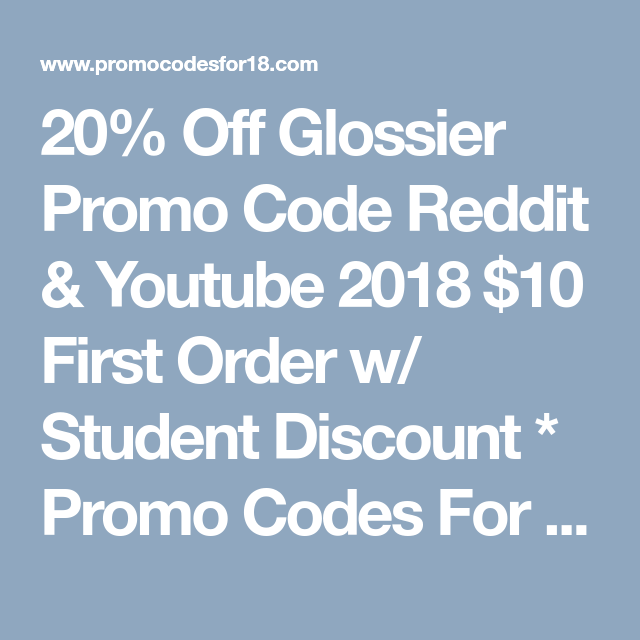 20% Off Glossier Promo Code Reddit & Youtube 2018 $10 First