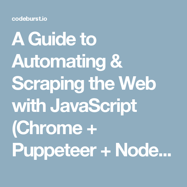 A Guide to Automating & Scraping the Web with JavaScript