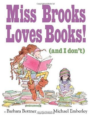 #214 - Miss Brooks Loves Books! (And I Don't) by Barbara Bottner; illustrated by Michael Emberley.
