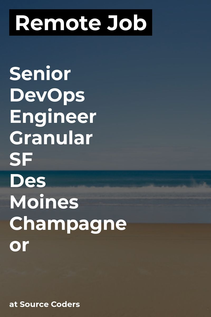 Remote Senior Devops Engineer Granular Sf Des Moines Champagne Or At Source Coders Amazonwebs Remote Jobs Cloud Infrastructure Learning And Development
