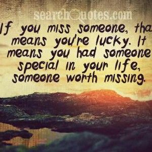 If You Miss Someone That Means Youre Lucky It Means You Had