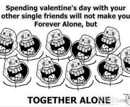 What Do Single People Called Valentine S Day For All The Single People On Valentine S Day Funny Quotes Funny Valentines Day Quotes Single Friend
