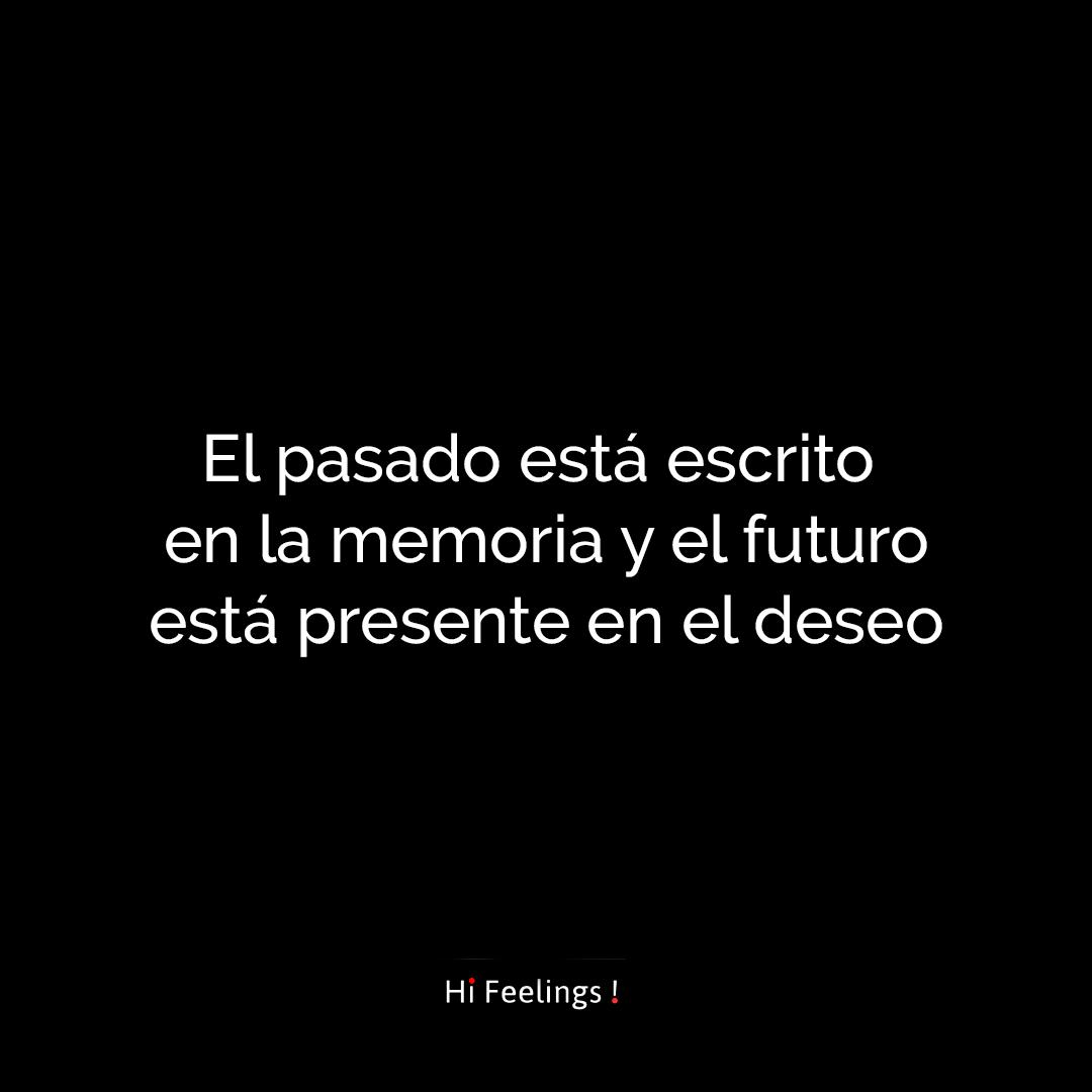 El Pasado Esta Escrito En La Memoria Y El Futuro Esta Presente En El Deseo Frases Para El Dialogo Words Quotes Late Night Thoughts Quotes