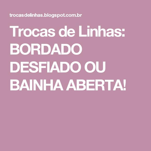 Trocas de Linhas: BORDADO DESFIADO OU BAINHA ABERTA!