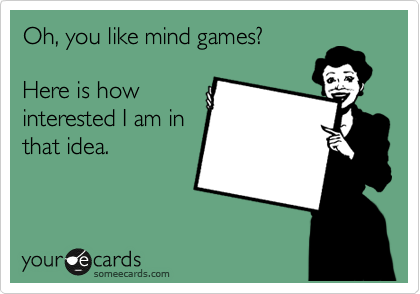 Pin By Adrienne Drummond On I Ve Got An E Card For That Mind Games Quotes Ecards Funny Inspirational Quotes