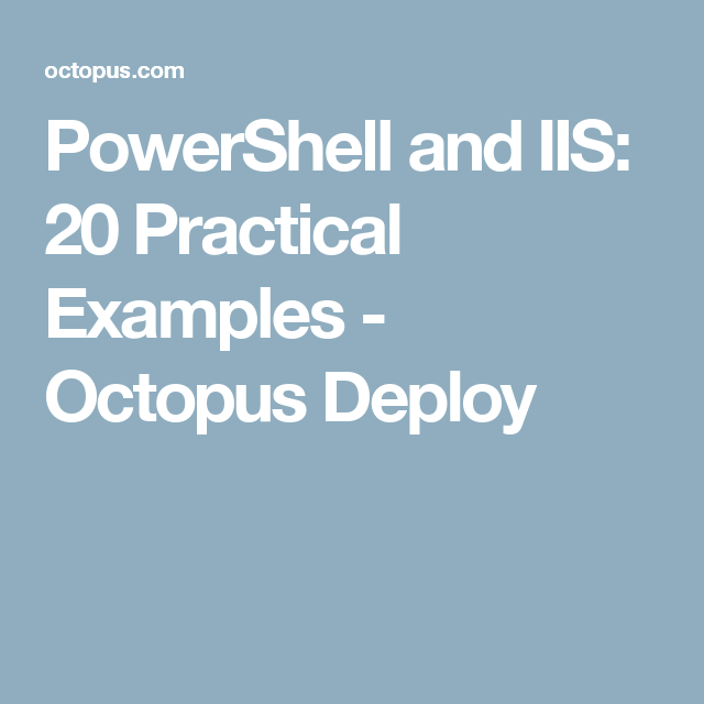 PowerShell and IIS: 20 Practical Examples - Octopus Deploy