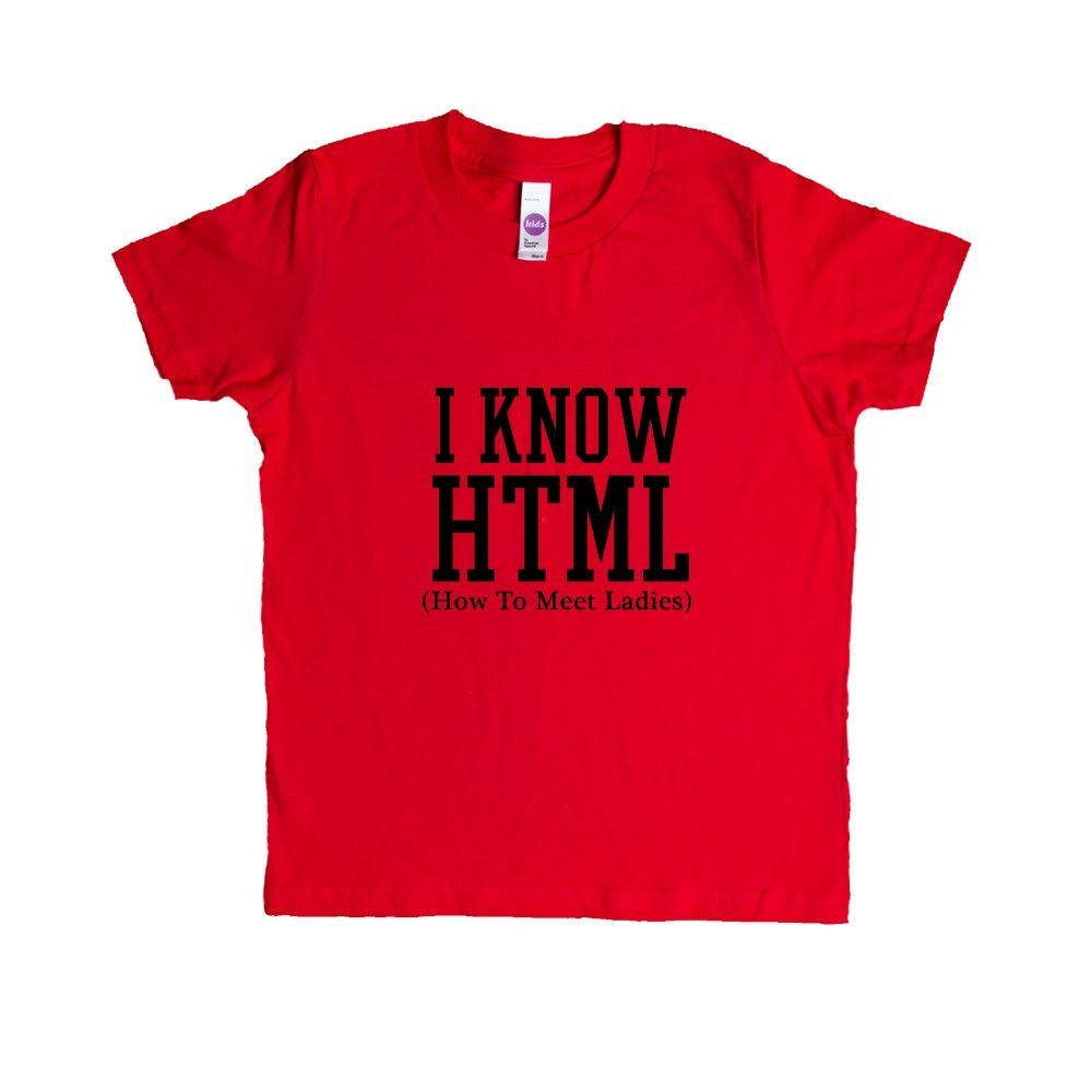 I Know HTML How To Meet Ladies Pun Puns Play On Words Nerd Computers Nerds Internet Coding Programmer Programming SGAL6 Unisex Kid's Shirt