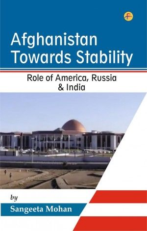 # Afghanistan Towards Stability: Role of America, Russia & India # By- # Sangeeta Mohan# Page-234/- Prize-1699/- Language- English, Hard Bound, http://www.leninmedia.com/ ISBN NO-97-893-85494-20-8 Publishers Name- Falguni Publishers