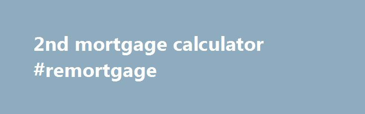 2nd mortgage calculator #remortgage   mortgagenef2/2nd