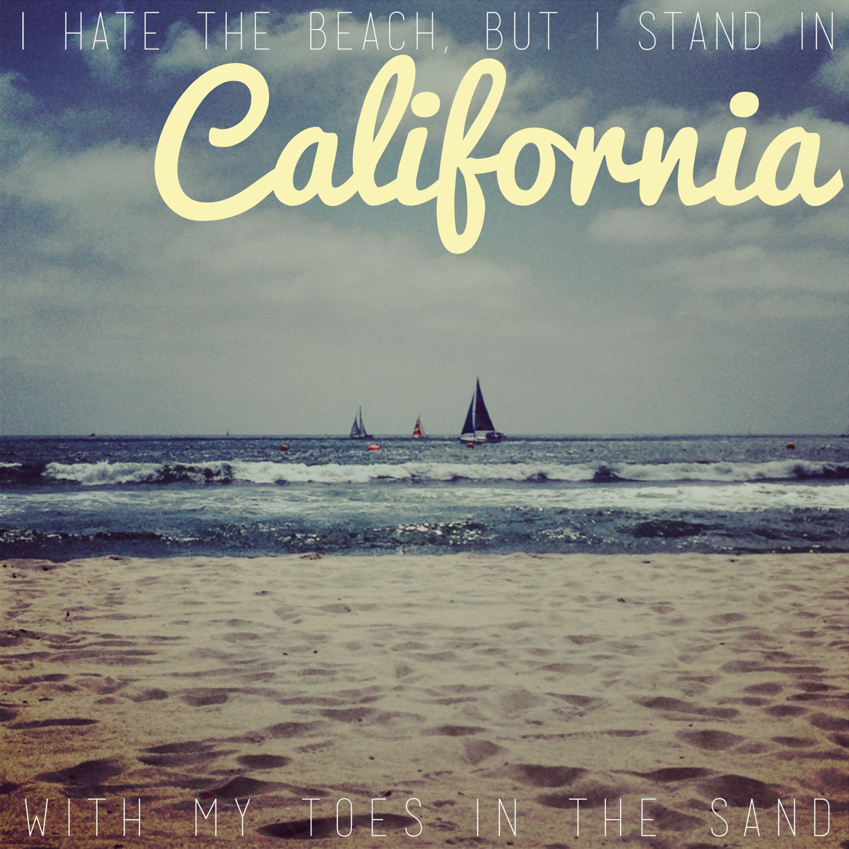 Over Add Beautiful Text To Your Photos California Quotes California Dreaming Soundtrack To My Life