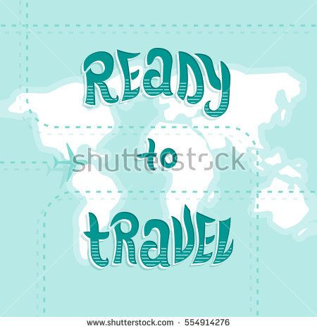 Ready To Travel! Vector poster with hand lettering and a map