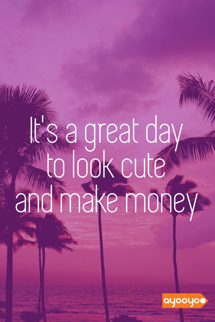 It's a great day to look cute and make some money. #inspiration #motivationalquotes #positivequotes #entrepreneurquotes #ayooyoo