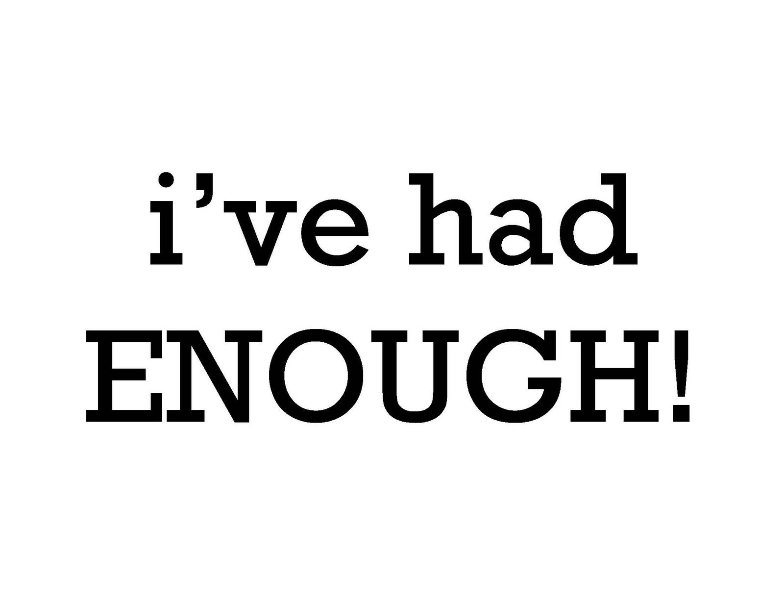 Pathways Pa Policy Blog Have You Had Enough I Know I Have Sneaky People Quotes Had Enough Quotes Enough Is Enough Quotes