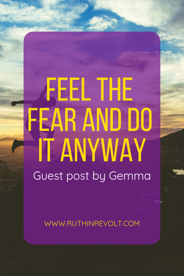 Feel The Fear And Do It Anyway [Guest Post By Gemma