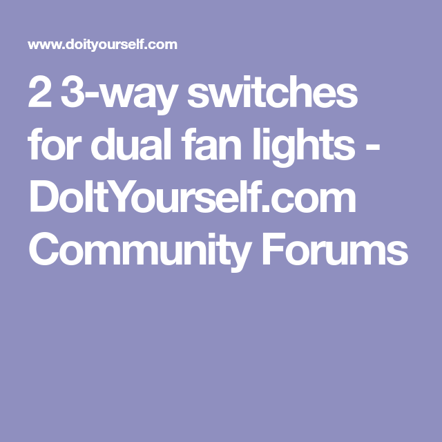 2 3 way switches for dual fan lights doityourself com community rh pinterest co uk