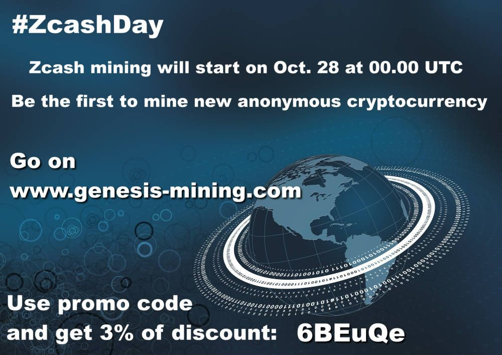 Zcash mining will start on October 28 2016 at 00.00UTC.  Be the first to mine new anonymous cryptocurrency.  Go on https://www.genesis-mining.com/a/374835  Use promo code and get 3% of discount: 6BEuQe.  The future it's today. Happy Zcash mining!