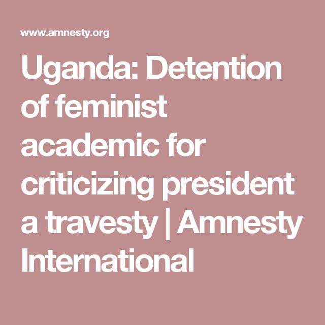 Uganda: Detention of feminist academic for criticizing president a travesty | Amnesty International
