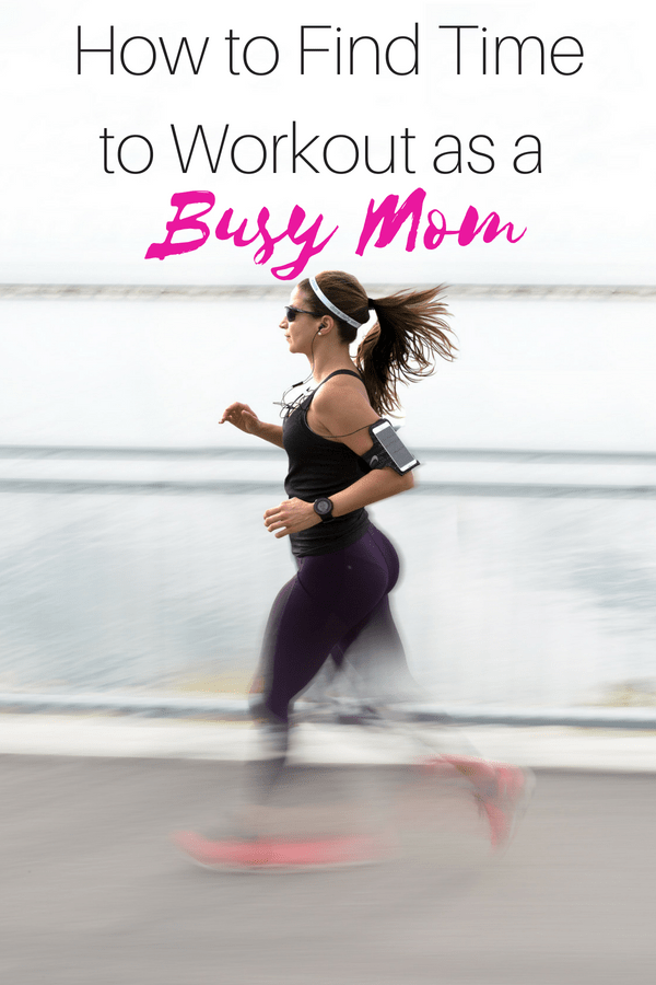 How To Find Time To Workout As A Busy Mom Workout Busy Mom How To Stay Healthy