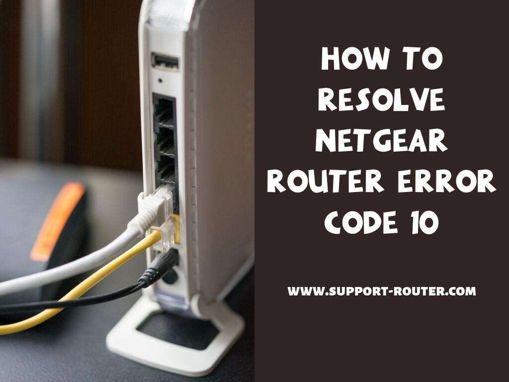 How To Resolve Netgear Router Error Code 10 Coding
