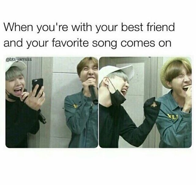 When you're with your best friend and your favorite song