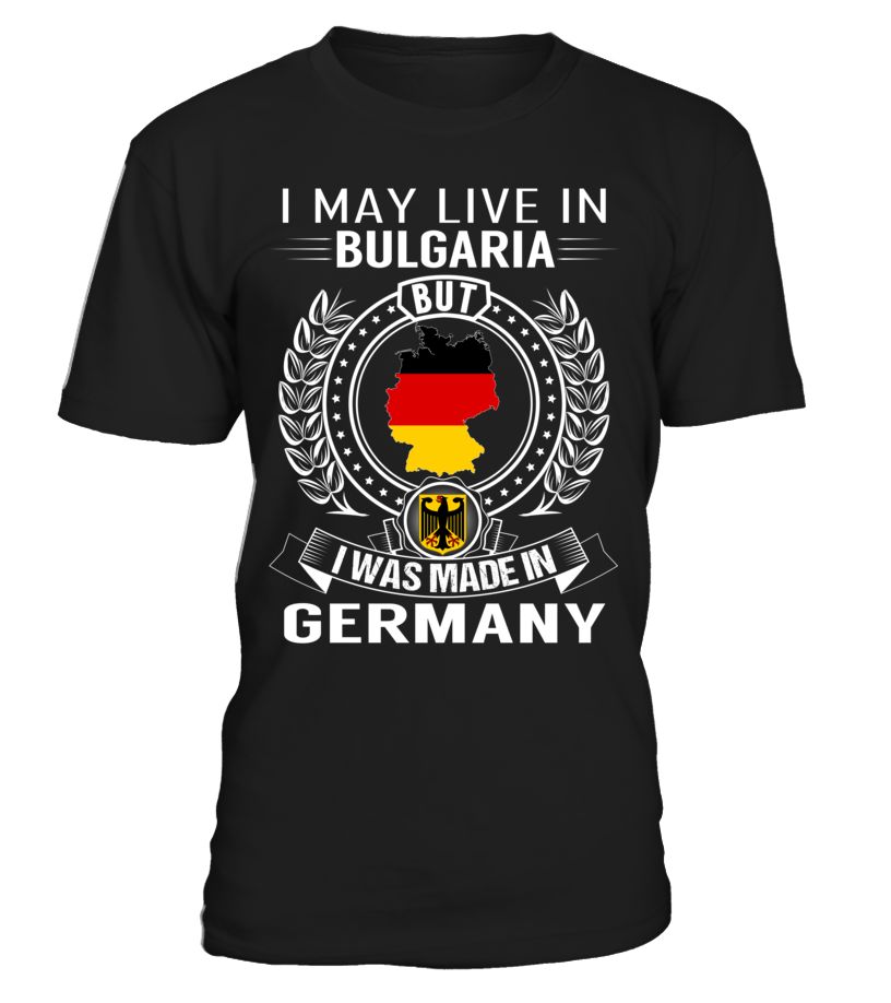I May Live in Bulgaria But I Was Made in Germany #Germany