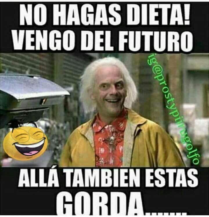 Ptm Hasta En El Futuro Me Veo Gorda Jajaja Friendship Humor Memes Humor