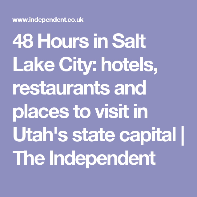 Salt Lake City Utah Hotels: 48 Hours In Salt Lake City: Hotels, Restaurants And Places