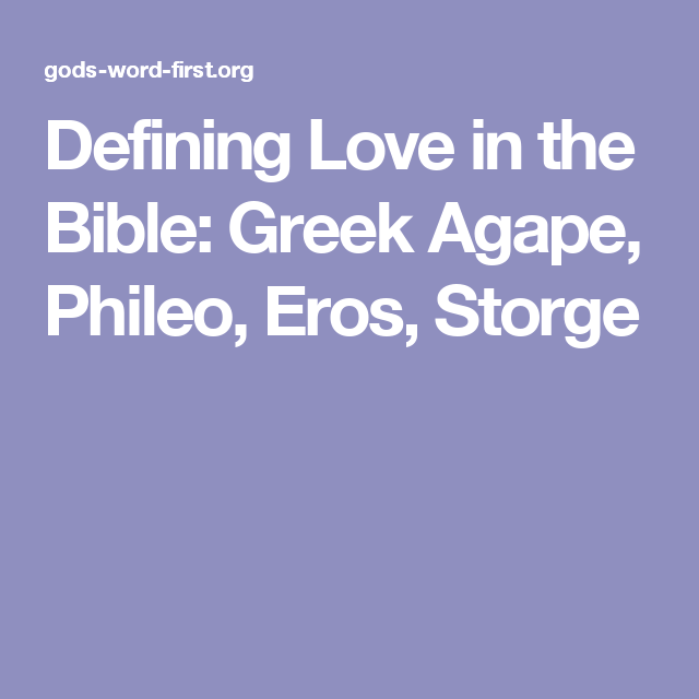 Defining Love In The Bible Greek Agape Phileo Eros Storge