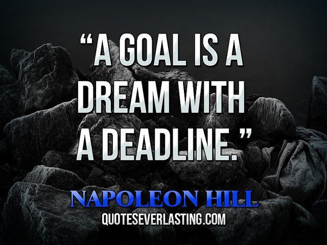 """A goal is a dream with a deadline."" — Napoleon Hill"