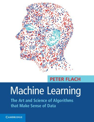Machine Learning The Art And Science Of Algorithms That Make Sense Of Data Peter Flach Maschinelles Lernen Versandkostenfrei Online