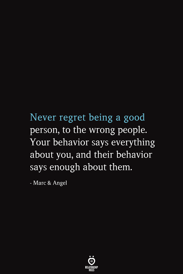 Never Regret Being A good Person, To The Wrong People