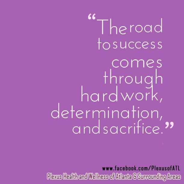 The road to success comes through hard work, determination, and sacrifice.