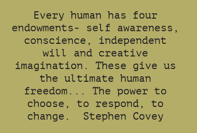 Every human has four endowments- self awareness, conscience, independent will...