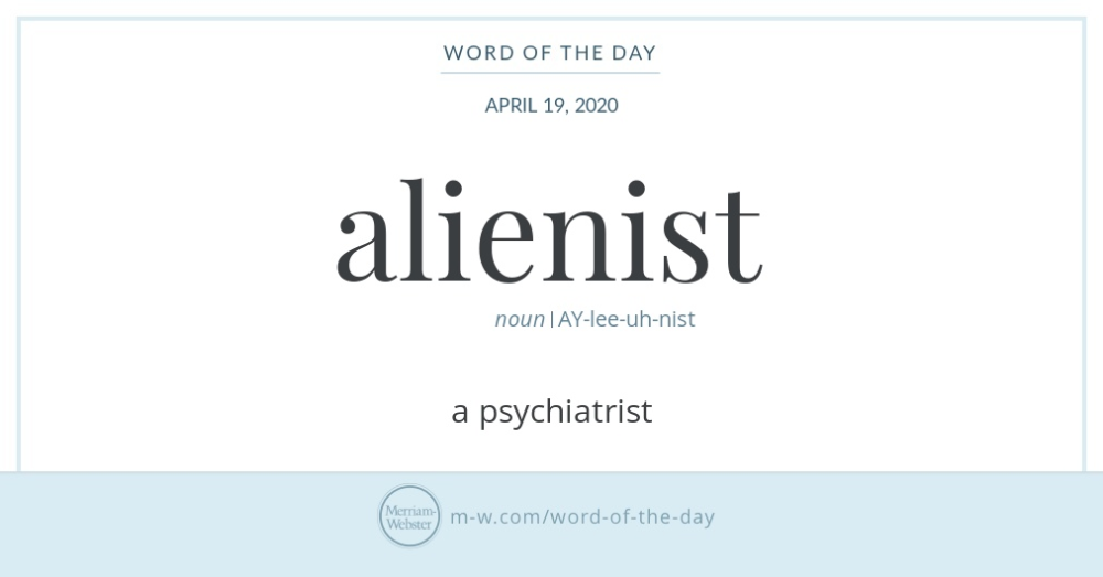 Alienist Looks And Sounds Like It Should Mean Someone Who Studies Aliens And In Fact Alienist And Alien Are In 2020 Word Of The Day Words Commonly Misspelled Words
