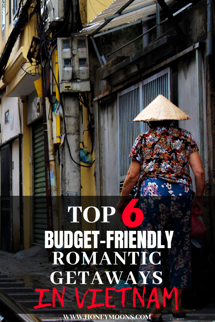 check out these top 6 budget friendly romantic getaway options in vietnam pin for later honeymoon honeymoontravel romanticgetaway budgetfriendly