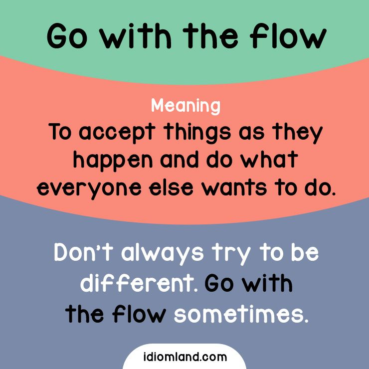 Idiom Of The Day Go With The Flow Meaning To Accept Things As