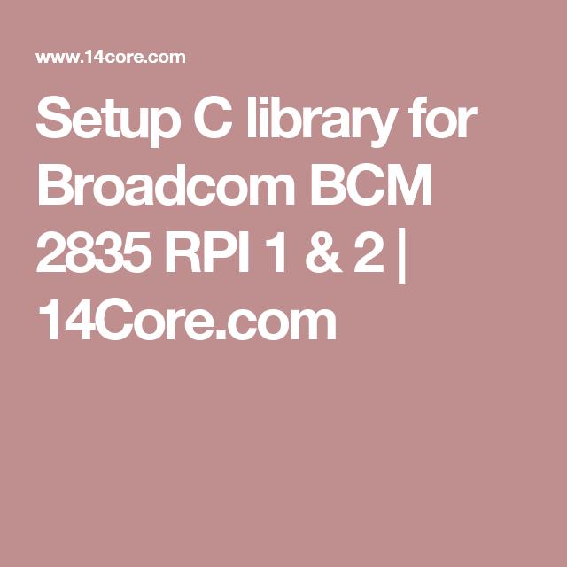 Setup C library for Broadcom BCM 2835 RPI 1 & 2 | 14Core.com