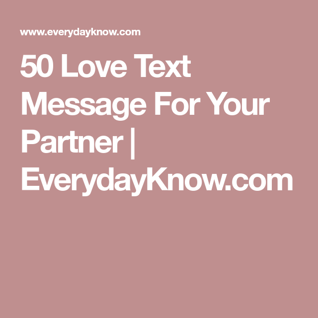 50 Love Text Message For Your Partner Everydayknow Com Love Text Sweet Text Messages Love