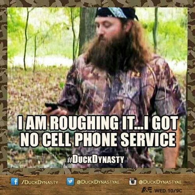 No cell phone service, apparently, is roughing it for Willie! Poor Willie! :D