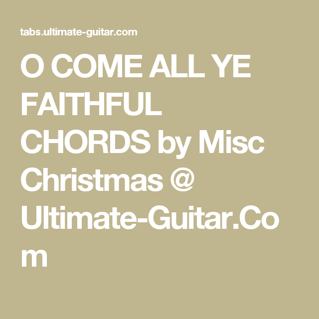 O COME ALL YE FAITHFUL CHORDS by Misc Christmas @ Ultimate-Guitar ...