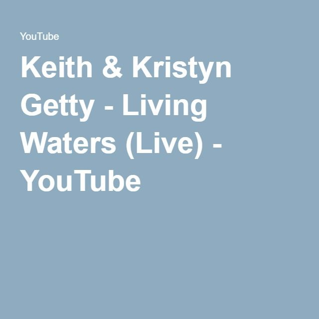 Keith Kristyn Getty Living Waters Live Youtube Praise