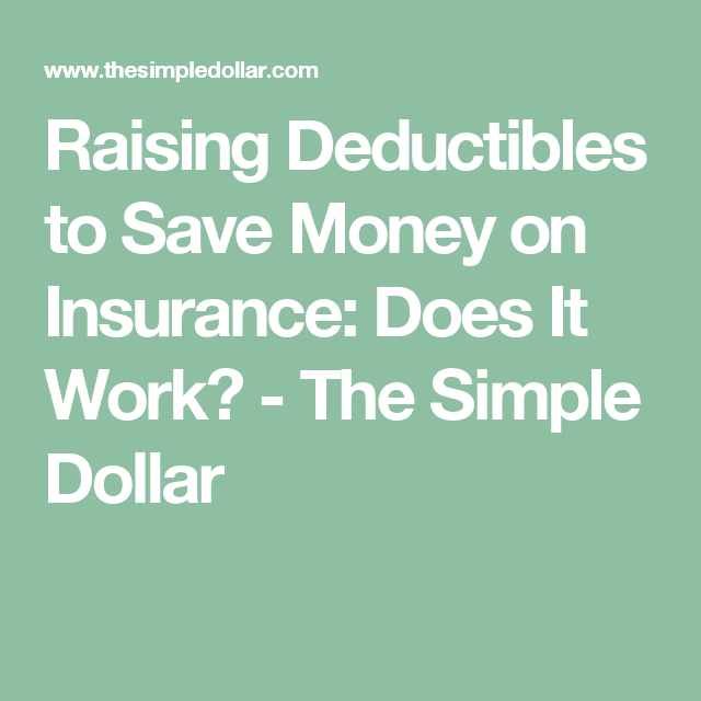 Raising Deductibles to Save Money on Insurance: Does It ...