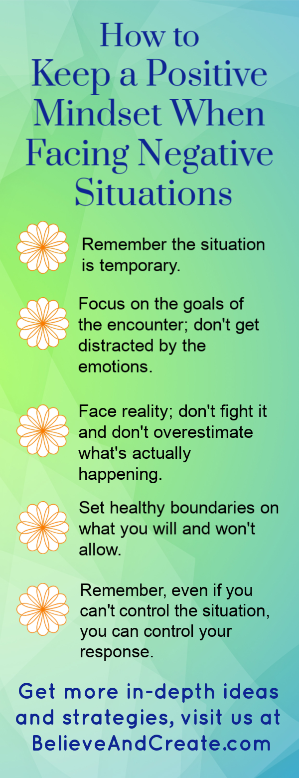 9 Ways Stay Positive in Negative Situations (These Work!) • Believe and Create
