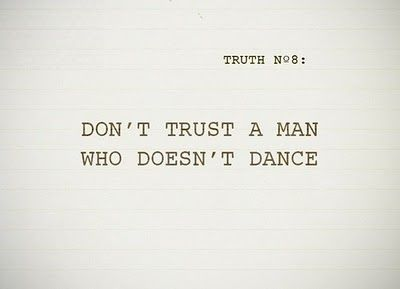 Don T Trust A Man Who Doesn T Dance Clever Quotes Words Words