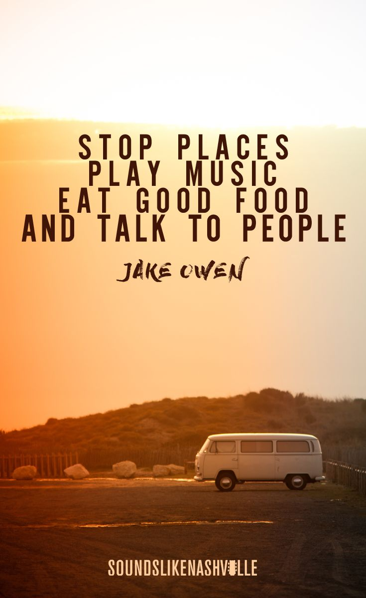 Stop places, play music, eat good food, and talk to people
