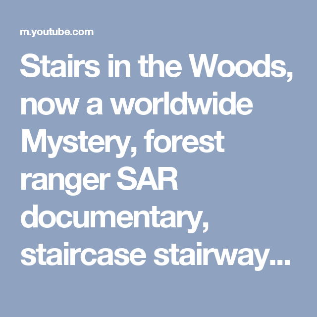 Stairs In The Woods Now A Worldwide Mystery Forest Ranger Sar